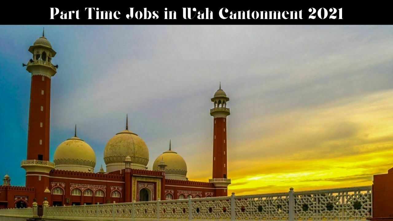 Part Time Jobs in Wah Cantt 2021